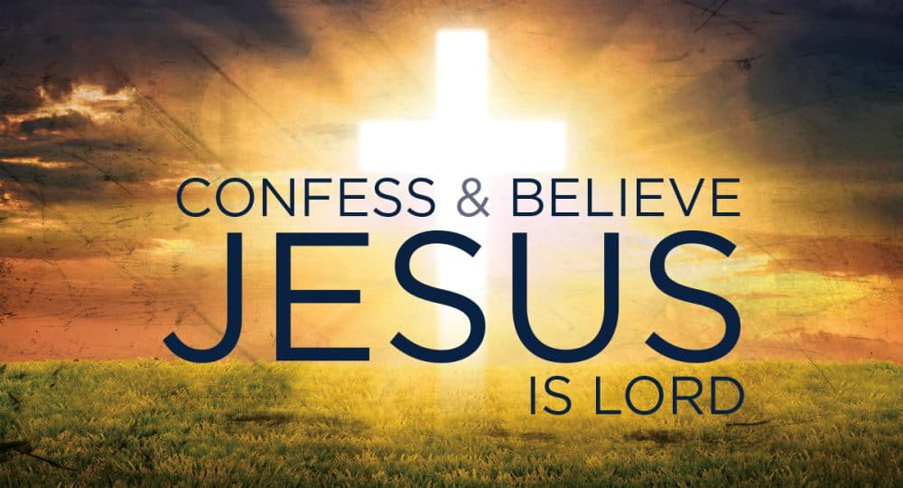 Confess and Believe Jesus is Lord