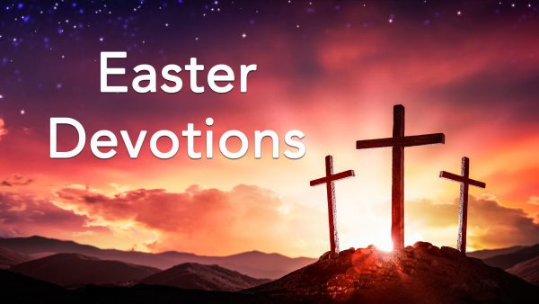 Easter Devotions - Seven Words to Remember